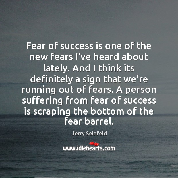 Fear of success is one of the new fears I've heard about Jerry Seinfeld Picture Quote