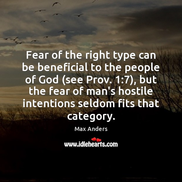 Fear of the right type can be beneficial to the people of Max Anders Picture Quote