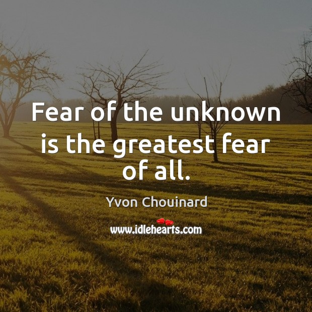 Fear of the unknown is the greatest fear of all. Image