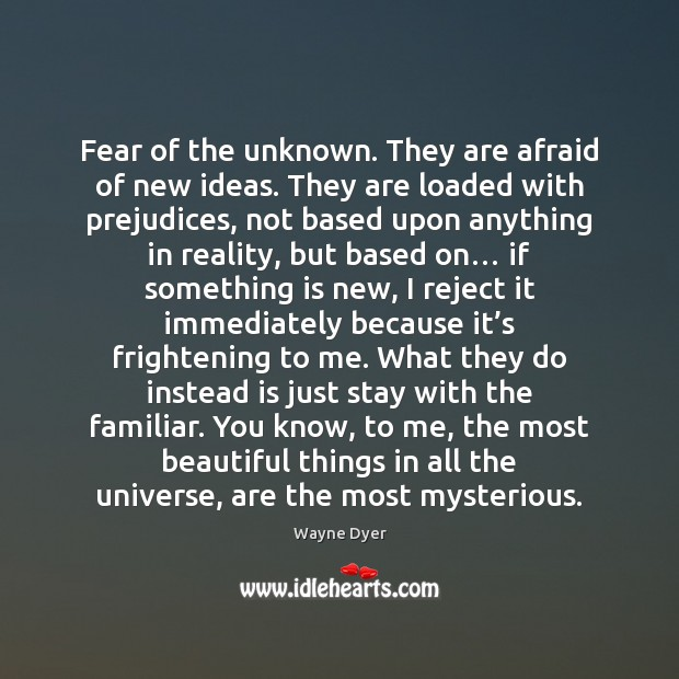 Fear of the unknown. They are afraid of new ideas. They are Image