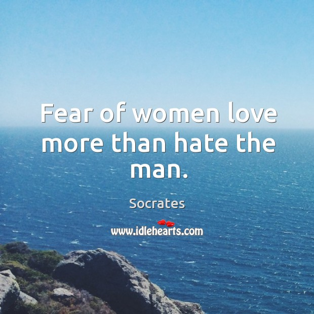 Image, Fear of women love more than hate the man.