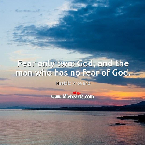 Image, Fear only two: god, and the man who has no fear of god.