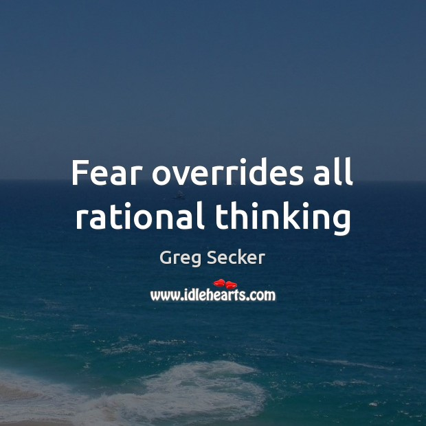 Fear overrides all rational thinking Image