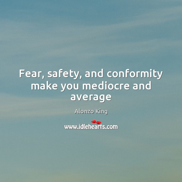 Image, Fear, safety, and conformity make you mediocre and average
