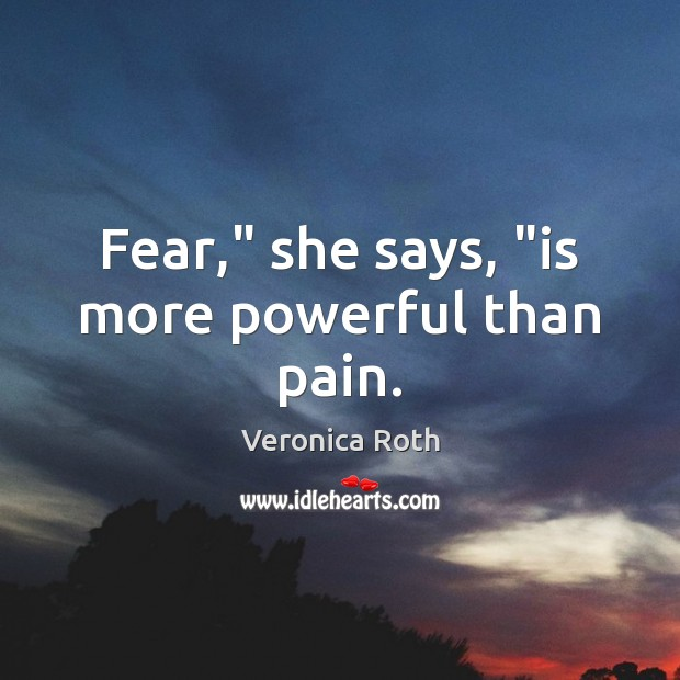 "Fear,"" she says, ""is more powerful than pain. Veronica Roth Picture Quote"