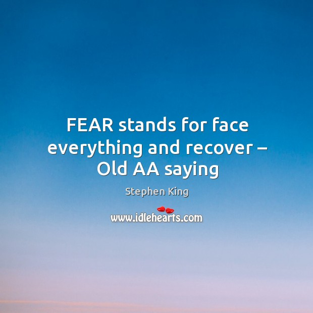 Image, FEAR stands for face everything and recover – Old AA saying