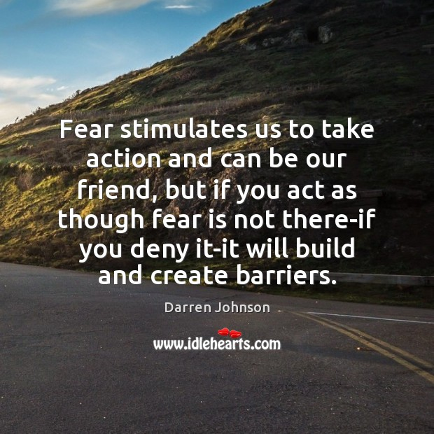 Fear stimulates us to take action and can be our friend, but Fear Quotes Image