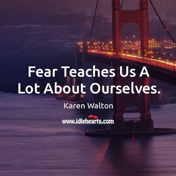 Fear Teaches Us A Lot About Ourselves. Image