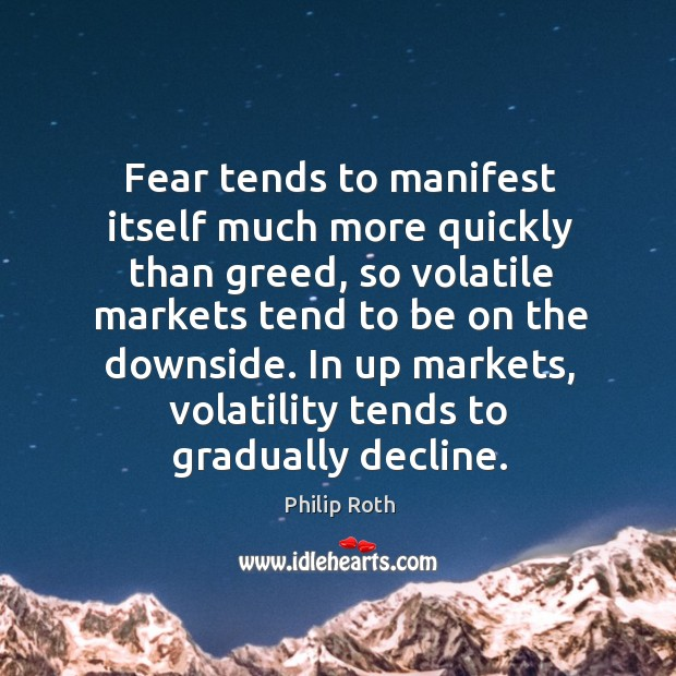Image, Fear tends to manifest itself much more quickly than greed, so volatile markets tend to be on the downside.