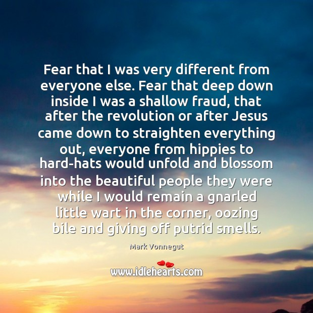 Fear that I was very different from everyone else. Fear that deep Image