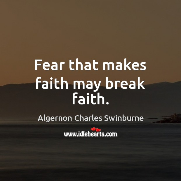 Image, Fear that makes faith may break faith.