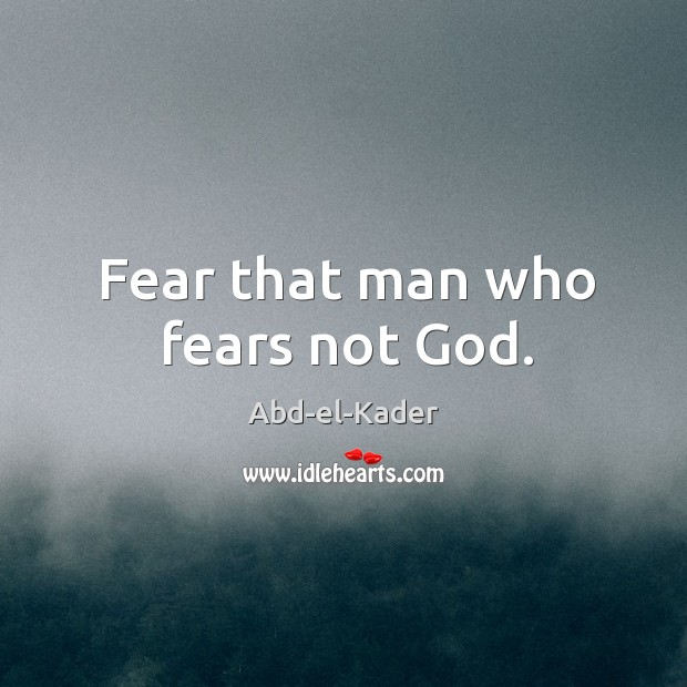 Image, Fear that man who fears not god.
