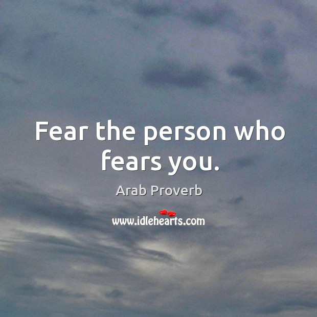 Image, Fear the person who fears you.