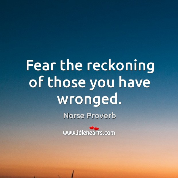 Fear the reckoning of those you have wronged. Norse Proverbs Image