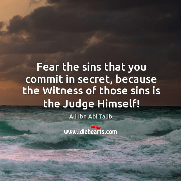 Image, Fear the sins that you commit in secret, because the Witness of