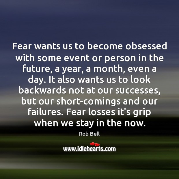Fear wants us to become obsessed with some event or person in Rob Bell Picture Quote