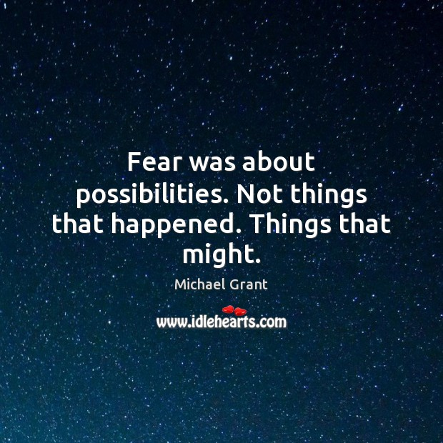 Fear was about possibilities. Not things that happened. Things that might. Image