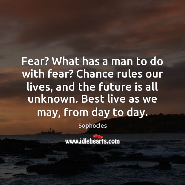 Fear? What has a man to do with fear? Chance rules our Image