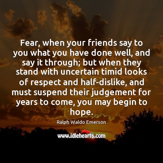 Image, Fear, when your friends say to you what you have done well,