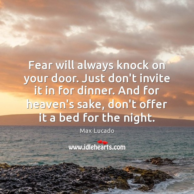 Fear will always knock on your door. Just don't invite it in Image