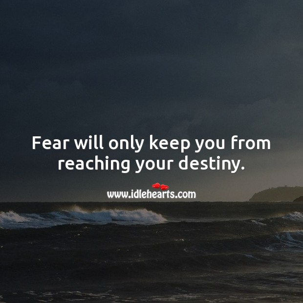 Fear will only keep you from reaching your destiny. Motivational Quotes Image