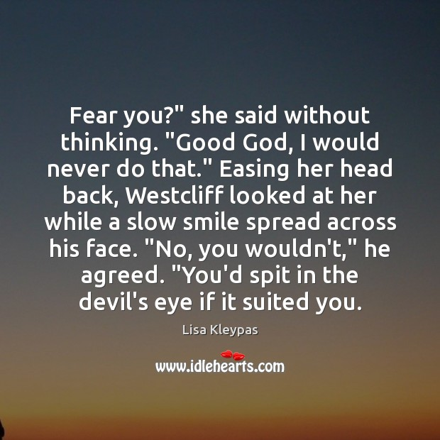 """Fear you?"""" she said without thinking. """"Good God, I would never do Lisa Kleypas Picture Quote"""