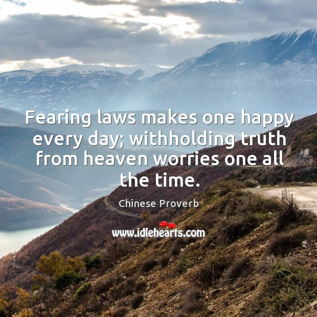Image, Fearing laws makes one happy every day; withholding truth