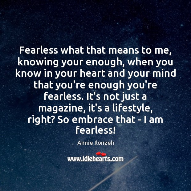 Fearless what that means to me, knowing your enough, when you know Annie Ilonzeh Picture Quote