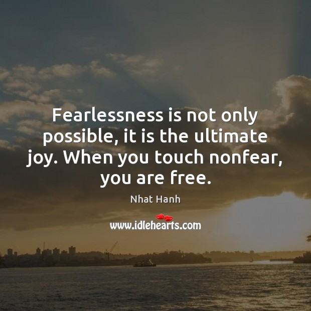 Image, Fearlessness is not only possible, it is the ultimate joy. When you
