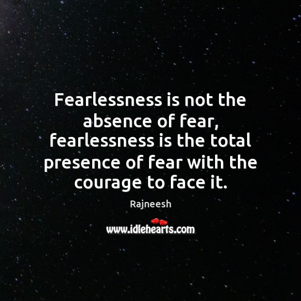 Image, Fearlessness is not the absence of fear, fearlessness is the total presence