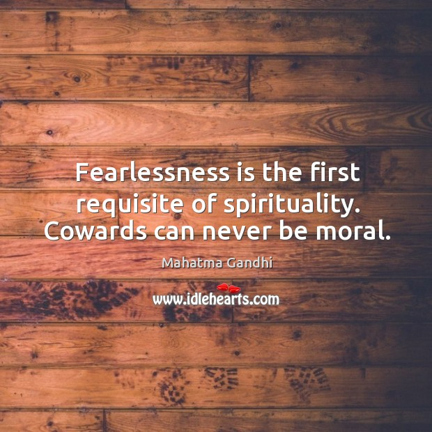 Image, Fearlessness is the first requisite of spirituality. Cowards can never be moral.