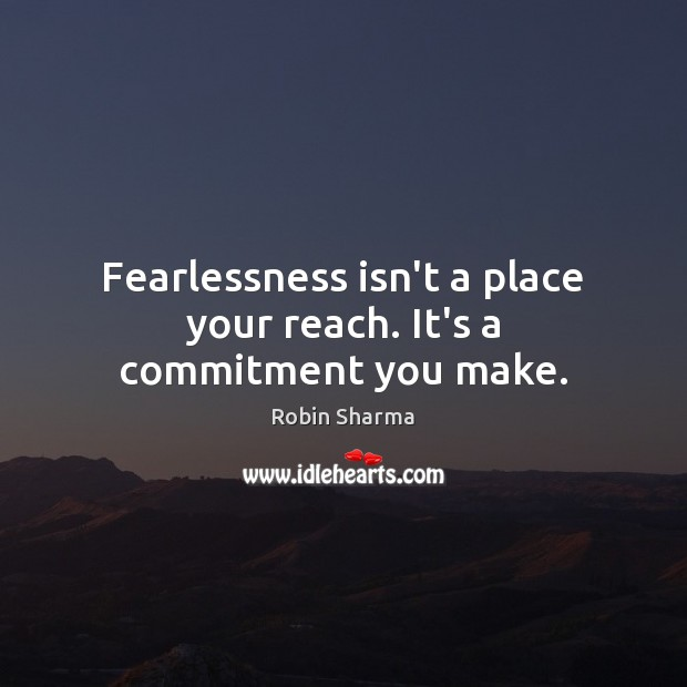 Image, Fearlessness isn't a place your reach. It's a commitment you make.