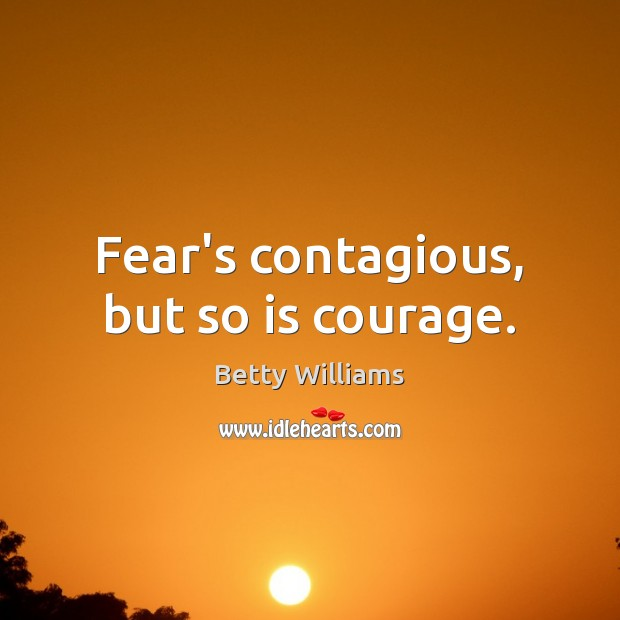 Image, Fear's contagious, but so is courage.
