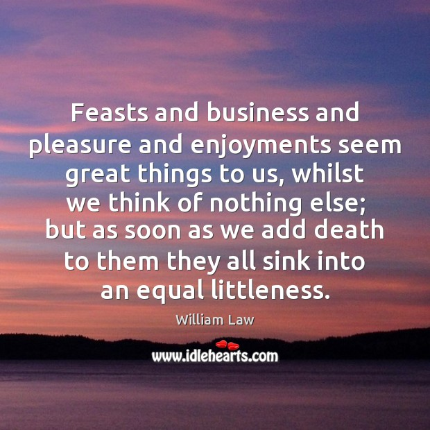 Feasts and business and pleasure and enjoyments seem great things to us, Image