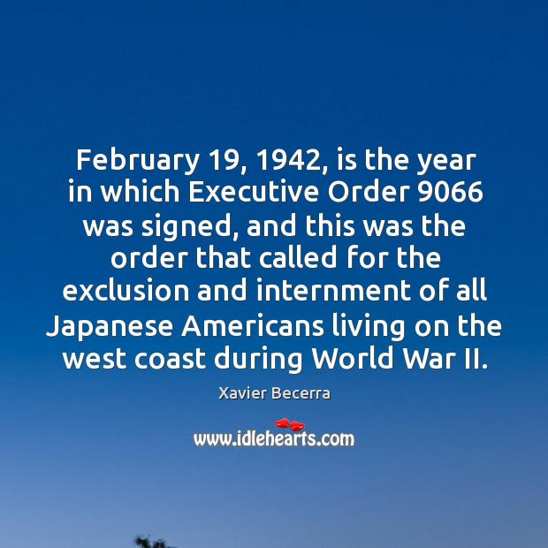 February 19, 1942, is the year in which executive order 9066 was signed, and this was Image