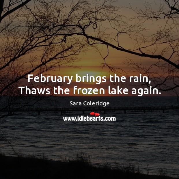February brings the rain, Thaws the frozen lake again. Image