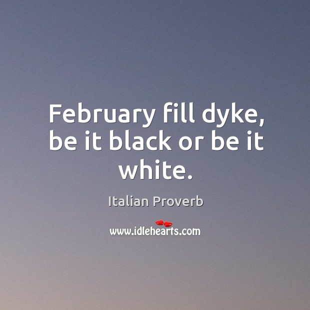 Image, February fill dyke, be it black or be it white.
