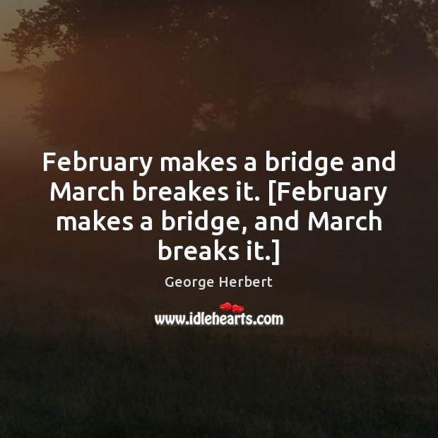 February makes a bridge and March breakes it. [February makes a bridge, Image
