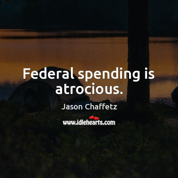 Image, Federal spending is atrocious.