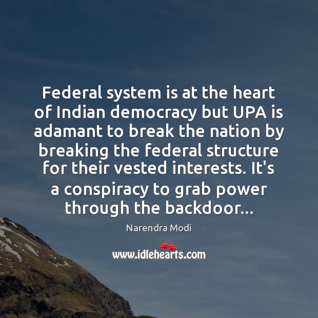 Federal system is at the heart of Indian democracy but UPA is Narendra Modi Picture Quote
