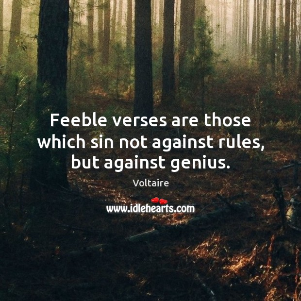 Image, Feeble verses are those which sin not against rules, but against genius.