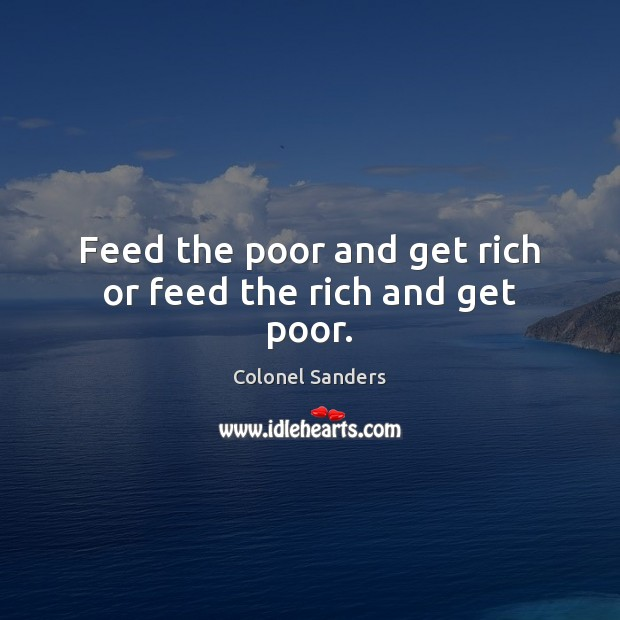 Image, Feed the poor and get rich or feed the rich and get poor.