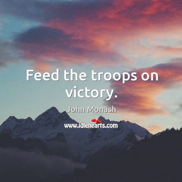 Feed the troops on victory. Image