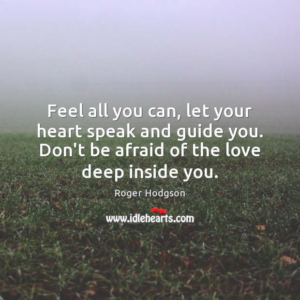 Feel all you can, let your heart speak and guide you. Don't Image