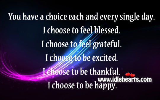 You have a choice each and every single day. Image