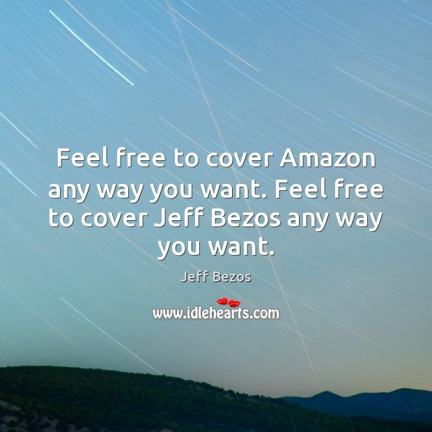 Feel free to cover Amazon any way you want. Feel free to Image