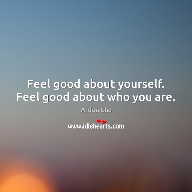 Image, Feel good about yourself. Feel good about who you are.
