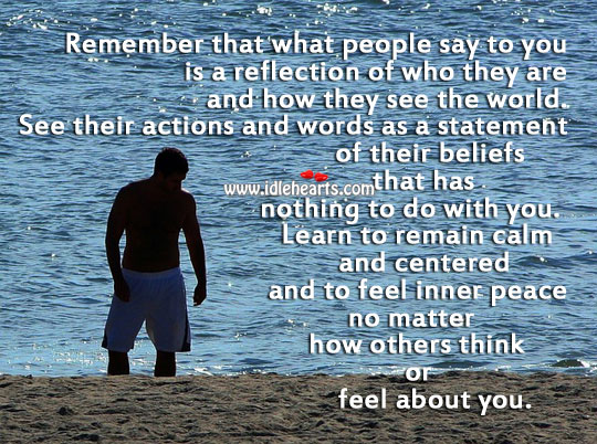 Remember that what people say to you is a reflection of who they are Image