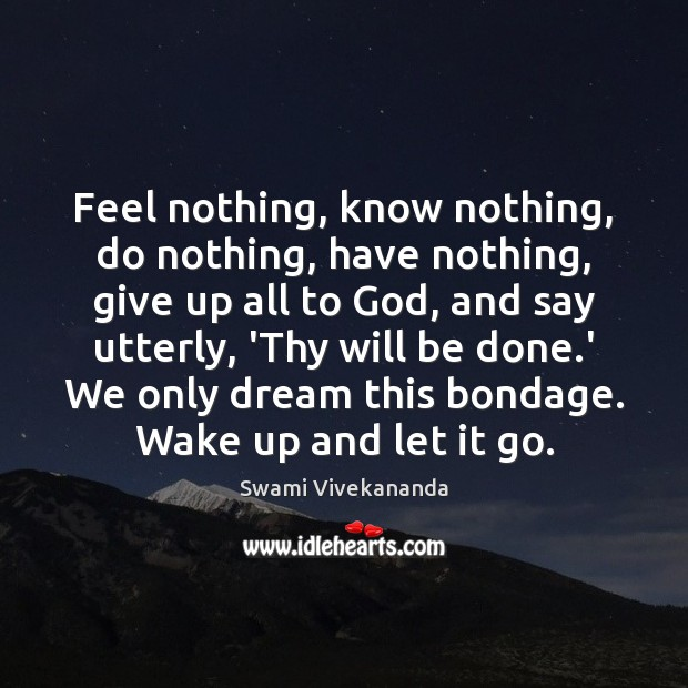 Feel nothing, know nothing, do nothing, have nothing, give up all to Image