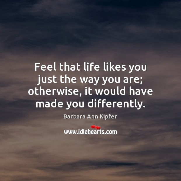 Image, Feel that life likes you just the way you are; otherwise, it